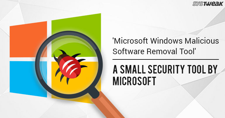 Prevent Malware Infections With Windows Malicious Software Removal Tool