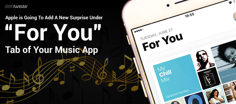 "Apple is Going To Add a New Surprise Under ""For You"" Tab Of Your Music App"
