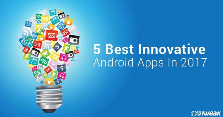 Play Store's Most Innovative Apps In 2017