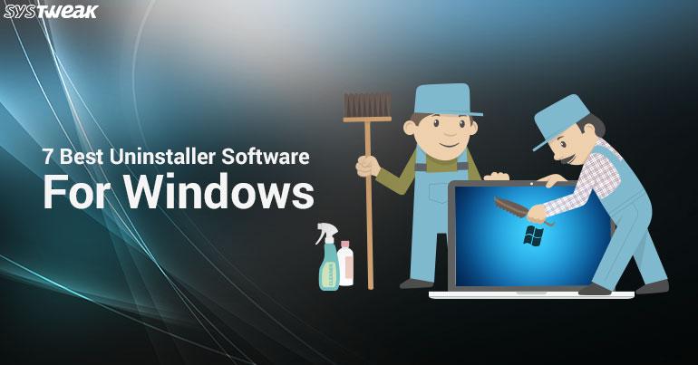 7 Best Uninstaller Software for Windows In 2018