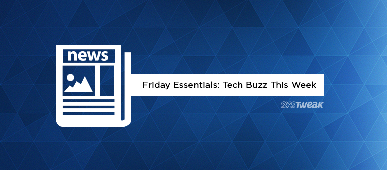 Friday Essentials: Biggest News in Tech This Week