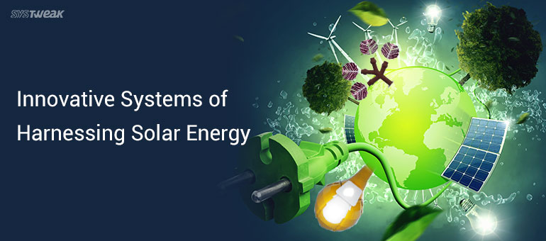 Innovative Systems of Harnessing Solar Energy