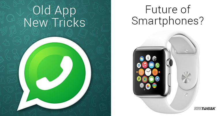 Newsletter: Whatsapp's New Updates & Could Apple Watch 3 Become the Next Smartphone?