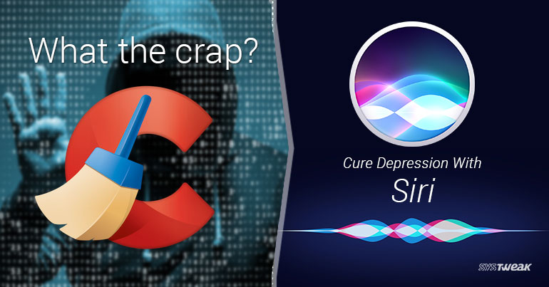 Newsletter : CCleaner Compromised By Hackers & Siri Becomes Psychologist