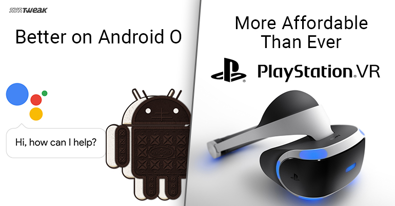 Newsletter: Android O Enabled With Direct Assist Launch & PS VR Price Slash