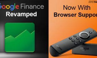 NEWSLETTER: Google Finance Undergoes Heavy Redesign & Browser Support On Amazon Fire TV Stick