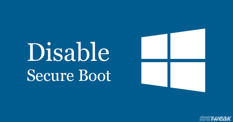How to Disable Secure Boot In Windows 8/8.1/10