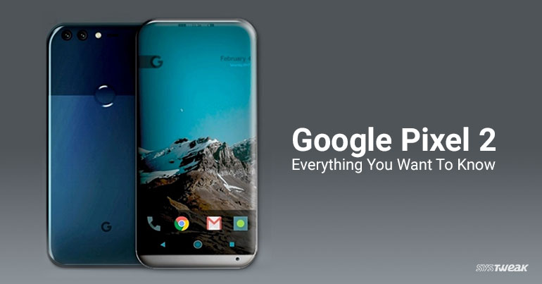 Google Pixel 2: Everything You Want To Know