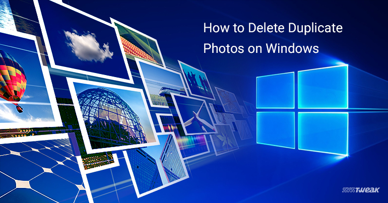 How to Delete Duplicate Photos on Windows 10, 7 and 8?