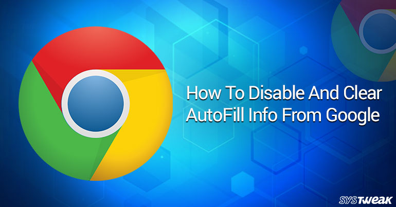 How To Disable And Clear AutoFill Info From Google Chrome