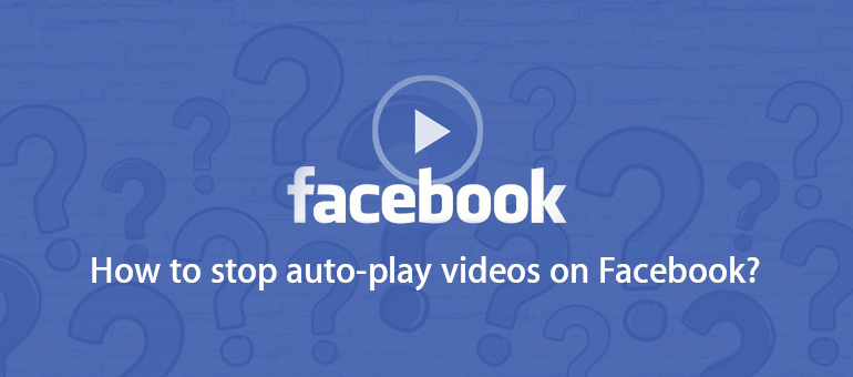 How to Stop Auto Play Videos on Facebook Web, iPhone & Android