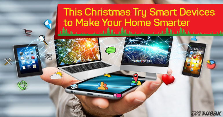This Christmas Make Your Home Smarter With These Smart Devices