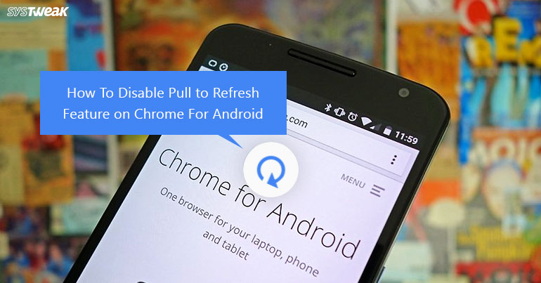 How to Disable 'Pull-to-Refresh' Feature on Chrome for Android