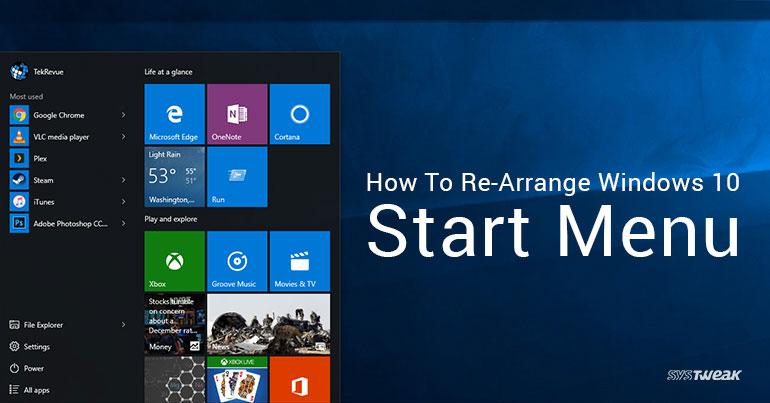How To Re-Arrange Windows 10 Start Menu