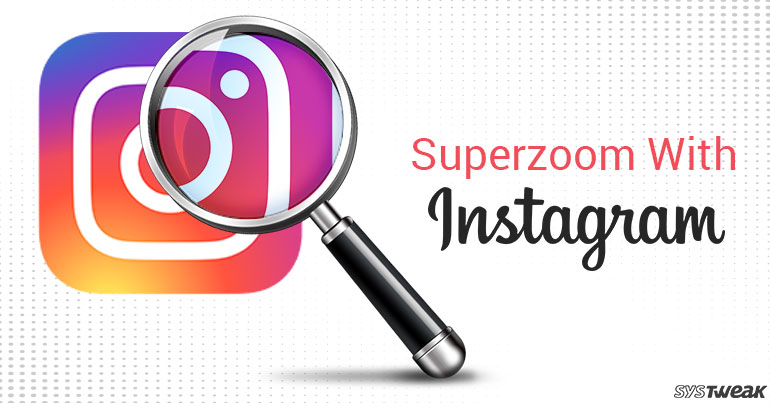 Revisit the 70s With Instagram's 'Superzoom' Feature