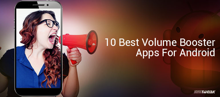 10 Best Volume Booster Apps For Android 2018