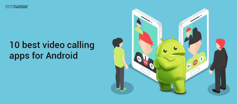 10 Best Video Calling Apps for Android