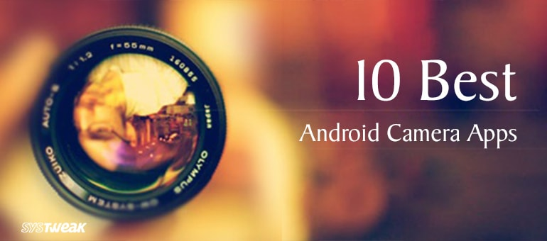 10 Best Android Camera Apps for Free That You Should Use in 2018