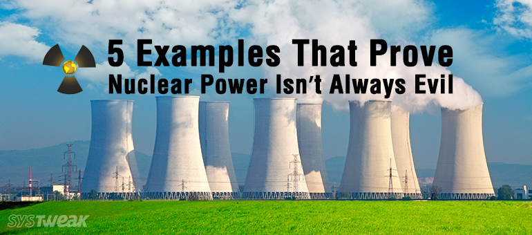 5 Examples That Prove Nuclear Power Isn't Always Evil