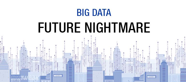 Big Data: A Future Nightmare?