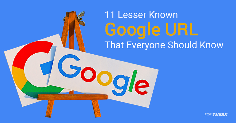 11 Lesser Known Google URL That Everyone Should Know