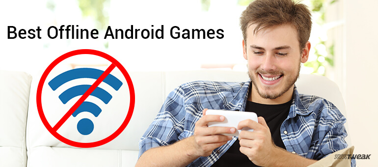 13 Android Games You Can Play Without Internet Connection