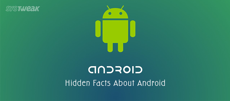 15 Lesser Known Facts About Android Phones