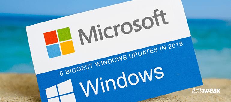 6 Biggest Windows Updates in 2016