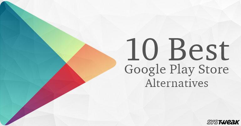 10 Best Google Play Store Alternatives In 2019