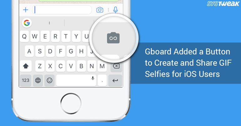 How To Create and Share GIF Selfies On iOS Using Gboard