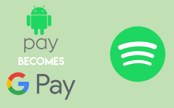 NEWSLETTER: Google Pay Absorbs Android Pay & Spotify Prepares To Launch New Device