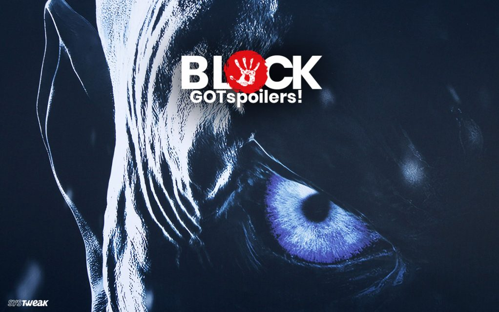 Sick of Game Of Thrones spoilers? Here's how to Block them on the Internet!