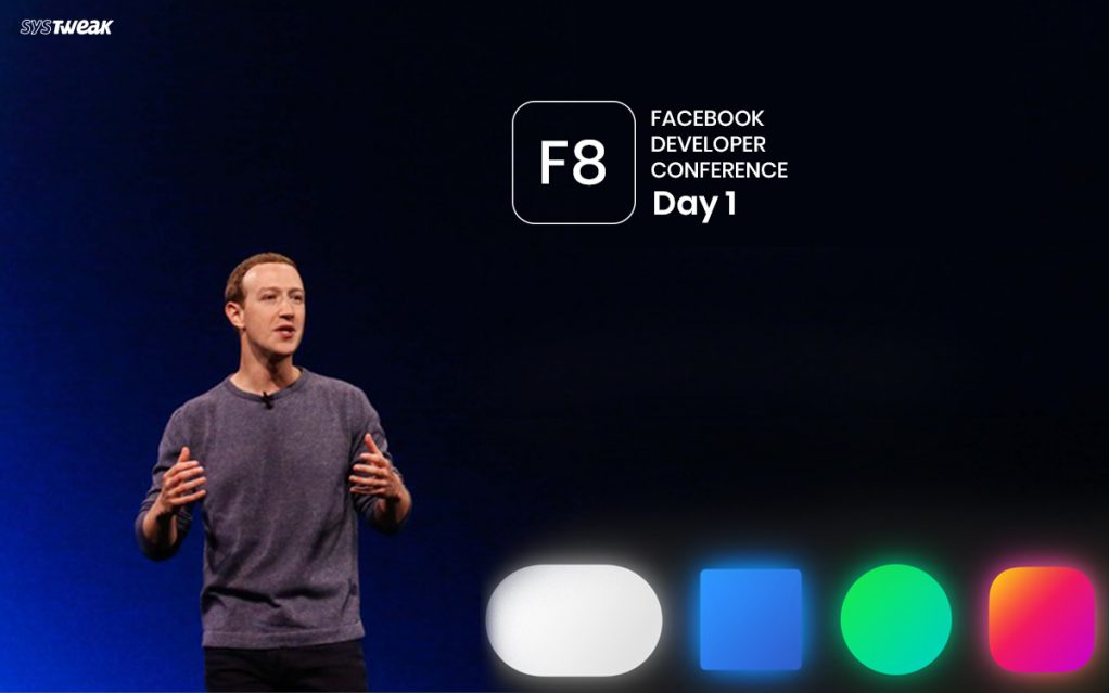 Facebook F8 2019, Day 1: Revamping Facebook, Strike At Virtual Reality, And Zuckerberg's Privacy Assurances