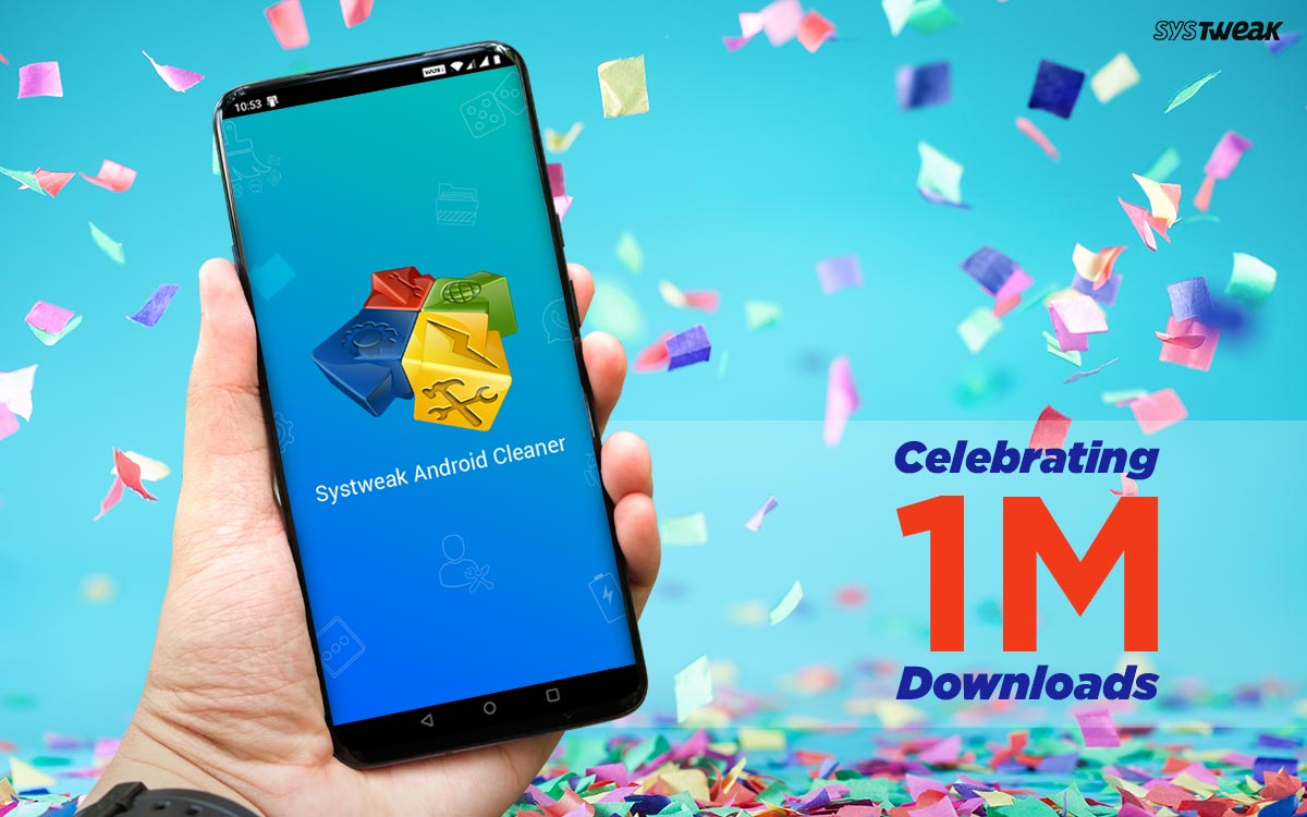 Systweak Android Cleaner Has 1 Million Downloads On Play Store