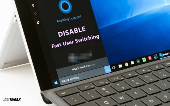 How To Disable Fast User Switching In Windows 10