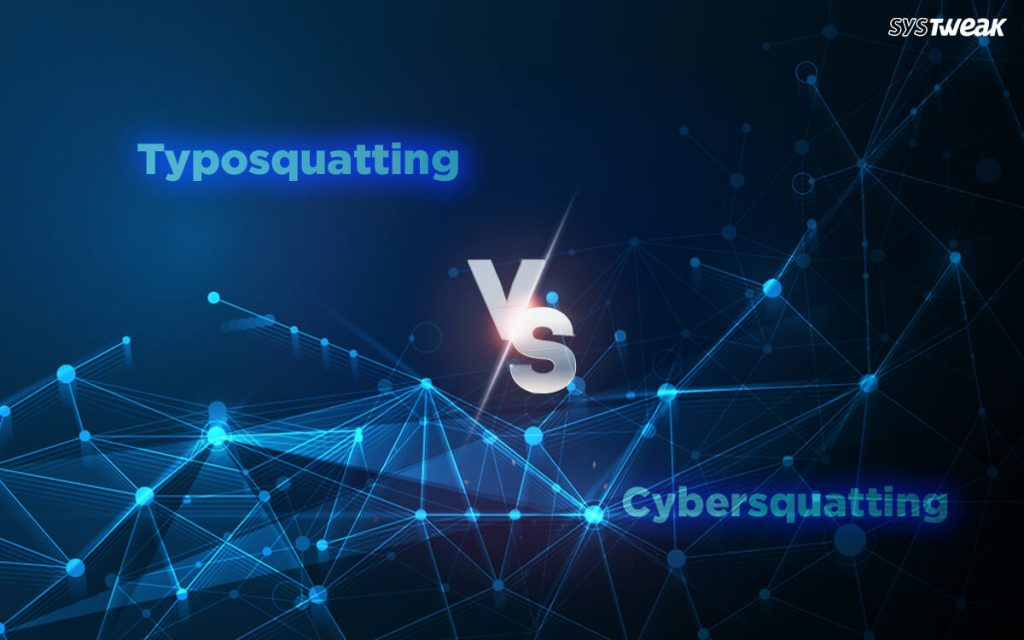 What Is The Difference Between Cybersquatting and Typosquatting?