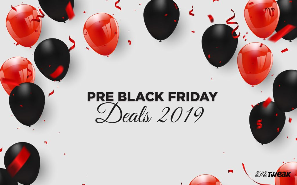 The Pre Black Friday Deals 2019 Are LIVE NOW!