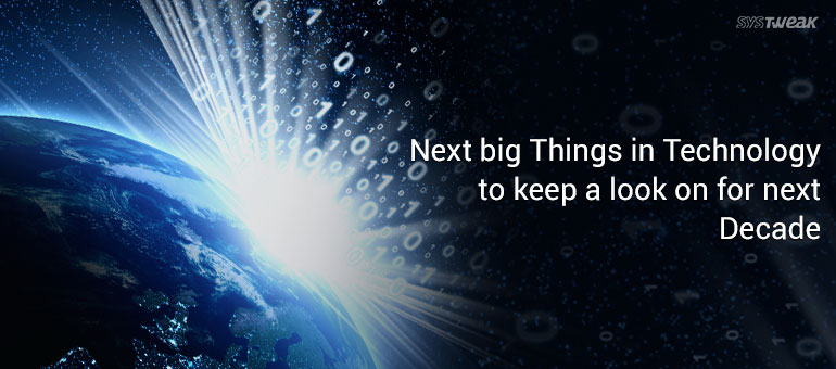 21 Big Technologies of the Next Decade – Part 2