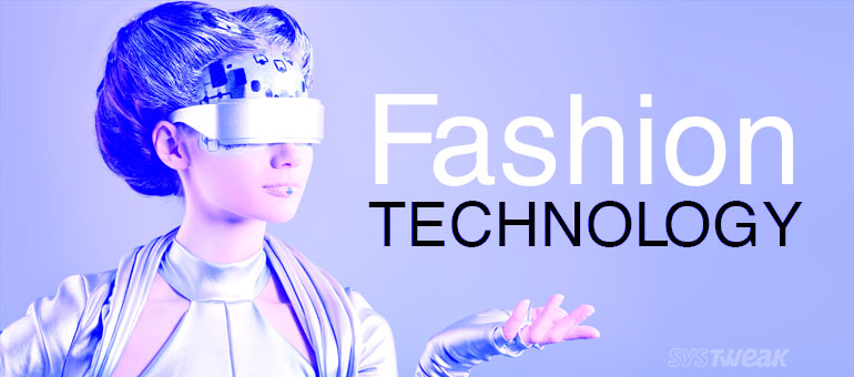 The 4 Technologies that will rule the Fashion Industry for next decades