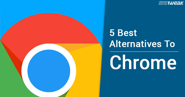 5 Best Alternatives To Google Chrome