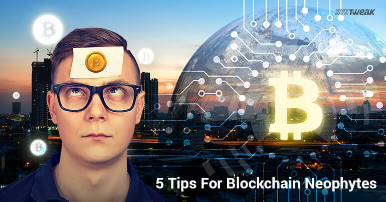 5 Tips For Blockchain Neophytes