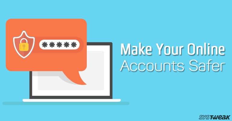 5 Ways To Make Your Accounts Safer Online