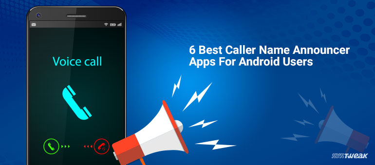 6 Best Caller Name Announcer Apps For Android Users