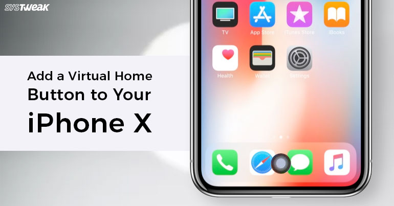 Add Virtual Home Button To Your Iphone X