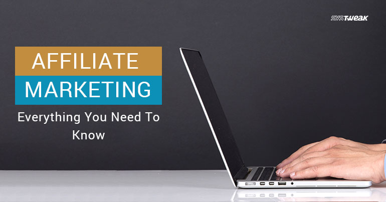 Affiliate Marketing – Everything You Need To Know