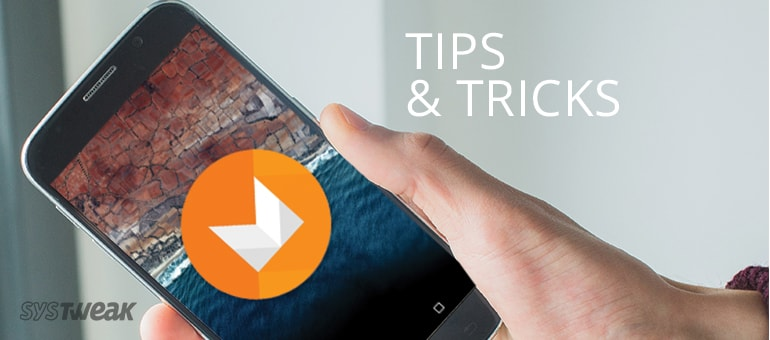 Android M Tips and Tricks for You to Use Today