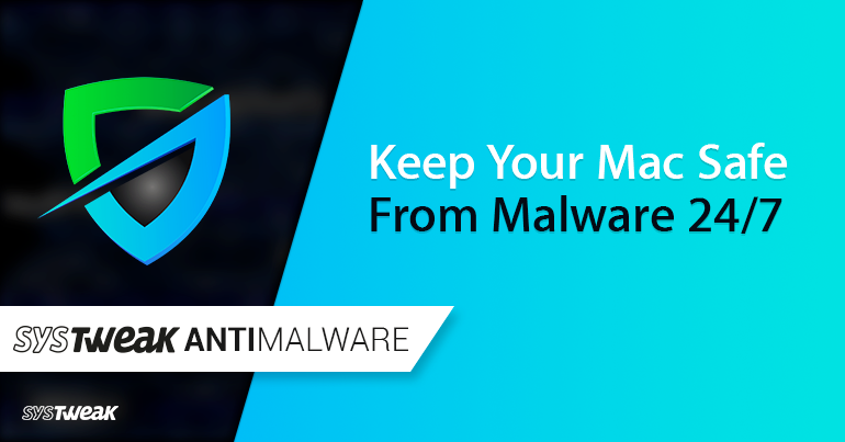 How To Secure Your Mac With Systweak Anti-Malware