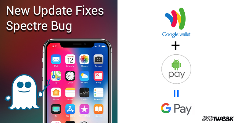 Newsletter: Apple Releases iOS and macOS Updates To Fix The Spectre Bug Issue & Google Wallet And Android Pay Come Together?