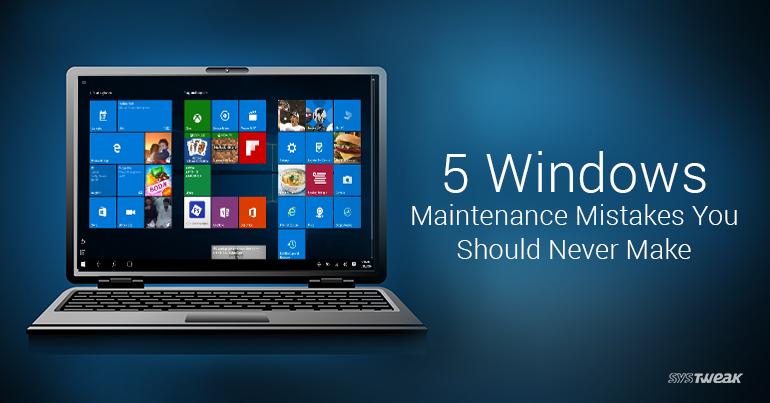 Avoid Making These Windows Maintenance Mistakes