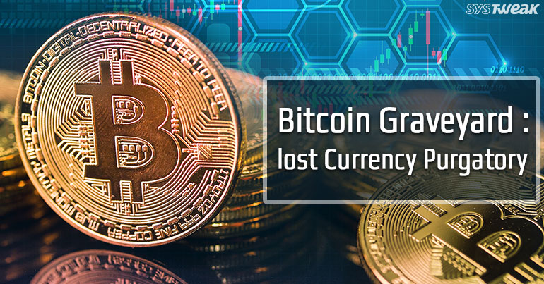 Bitcoin Graveyard : Lost Currency Purgatory